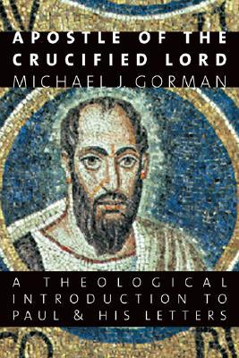 Apostle of the Crucified Lord by Michael J. Gorman